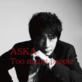 Too many people/ASKA
